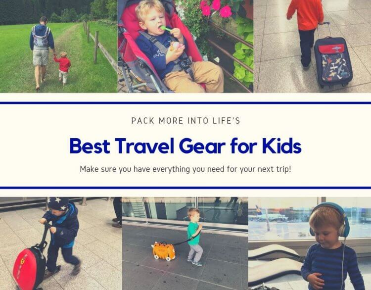 Best Gear For Travel With Kids Pack More Into Life